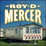 Double Wide: Vol. 6 (the Best of Roy D. Mercer)