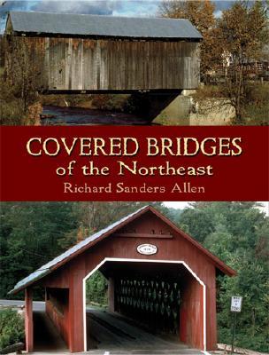 Covered Bridges of the Northeast - Allen, Richard Sanders