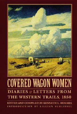 Covered Wagon Women, Volume 2: Diaries and Letters from the Western Trails, 1850 - Holmes, Kenneth L (Editor), and Schlissel, Lillian (Introduction by)