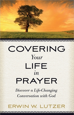 Covering Your Life in Prayer - Lutzer, Erwin W, Dr.