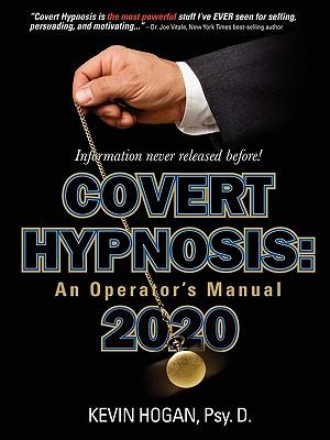 Covert Hypnosis 2020: An Operator's Manual - Hogan, Kevin