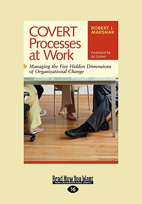 Covert Processes at Work: Managing the Five Hidden Dimensions of Organizational Change (Easyread Large Edition) - Marshak, Robert J