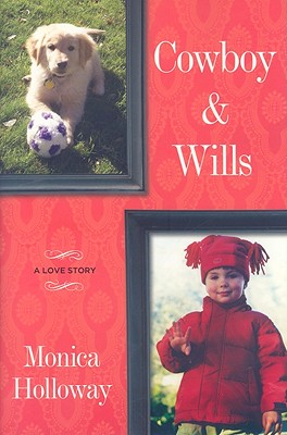 Cowboy & Wills: A Love Story - Holloway, Monica