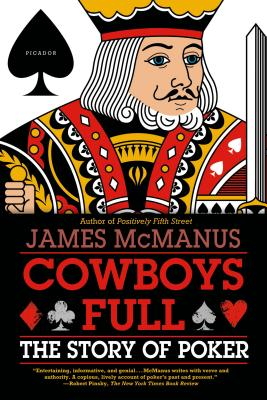 Cowboys Full: The Story of Poker - McManus, James