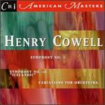 Cowell: Variations for Orchestra; Symphony Nos. 7 & 16