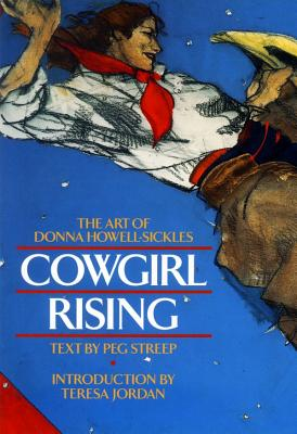Cowgirl Rising: The Art of Donna Howell-Sickles - Streep, Peg, and Howell-Sickles, Donna (Photographer), and Jordan, Teresa (Introduction by)
