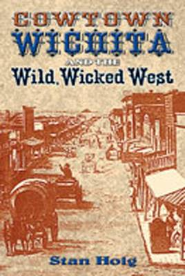 Cowtown Wichita and the Wild, Wicked West - Hoig, Stan