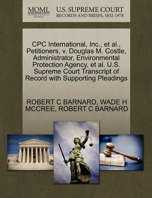 Cpc International, Inc., et al., Petitioners, V. Douglas M. Costle, Administrator, Environmental Protection Agency, et al. U.S. Supreme Court Transcript of Record with Supporting Pleadings - Barnard, Robert C, and McCree, Wade H