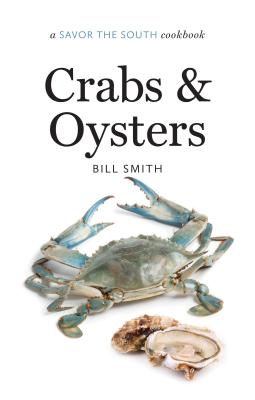Crabs and Oysters: A Savor the South Cookbook - Smith, Bill