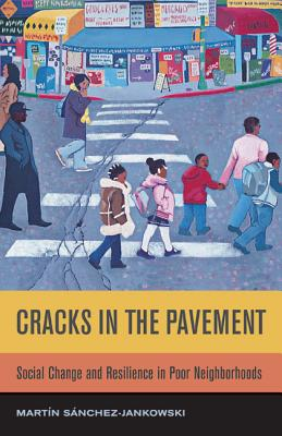 Cracks in the Pavement: Social Change and Resilience in Poor Neighborhoods - Sanchez-Jankowski, Martin