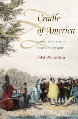 Cradle of America: Four Centuries of Virginia History - Wallenstein, Peter