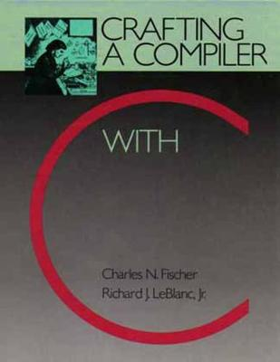Crafting a Compiler with C - Fischer, Charles N