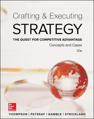 Crafting & Executing Strategy: The Quest for Competitive Advantage: Concepts and Cases - Thompson, Arthur A., Jr., and Peteraf, Margaret A., and Gamble, John E.
