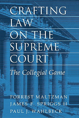 Crafting Law on the Supreme Court: The Collegial Game - Maltzman, Forrest, Professor