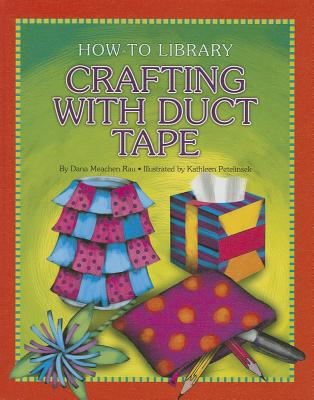 Crafting with Duct Tape - Rau, Dana Meachen