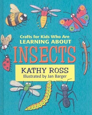 Crafts for Kids Who Are Learning about Insects - Ross, Kathy
