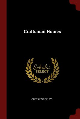 Craftsman Homes - Stickley, Gustav