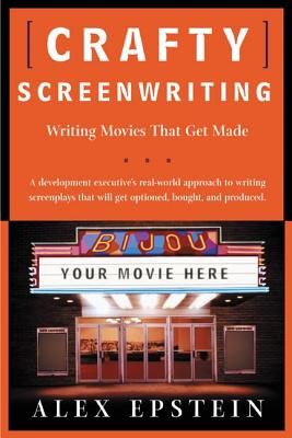 Crafty Screenwriting: Writing Movies That Get Made - Epstein, Alex