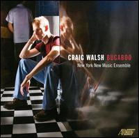 Craig Walsh: Bugaboo - Chris Finckel (cello); David Fulmer (violin); Jean Kopperud (clarinet); Linda Quan (violin); New York New Music Ensemble;...