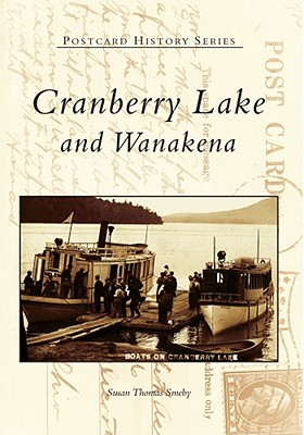 Cranberry Lake and Wanakena - Smeby, Susan Thomas
