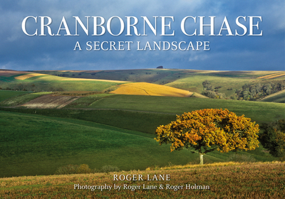 Cranborne Chase: A Secret Landscape - Lane, Roger A, and Holman, Roger (Photographer)