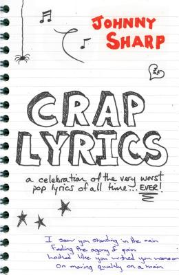 Crap Lyrics: A Celebration of the Very Worst Pop Lyrics of All Time... Ever! - Sharp, Johnny