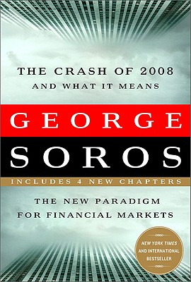 Crash of 2008 and What It Means: The New Paradigm for Financial Markets - Soros, George