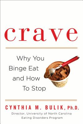 Crave: Why You Binge Eat and How to Stop - Bulik, Cynthia M, PhD