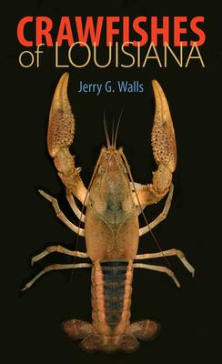Crawfishes of Louisiana - Walls, Jerry G, and Walls, Maleta M (Photographer)