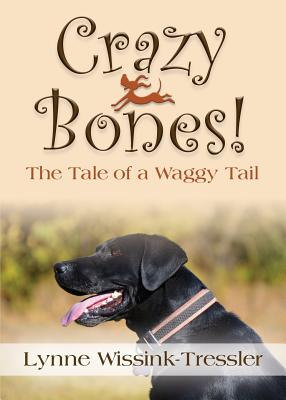 Crazy Bones! the Tale of a Waggy Tail - Wissink-Tressler, Lynne