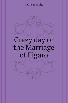 Crazy Day or the Marriage of Figaro - Bomarshe, P O