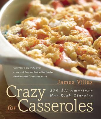 Crazy for Casseroles: 275 All-American Hot-Dish Classics - Villas, James