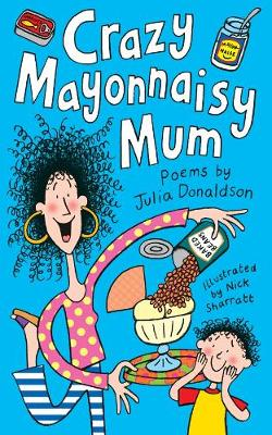 Crazy Mayonnaisy Mum: Poems by - Donaldson, Julia