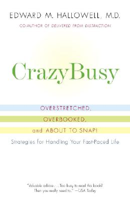 Crazybusy: Overstretched, Overbooked, and about to Snap! Strategies for Handling Your Fast-Paced Life - Hallowell, Edward M, M.D., M D