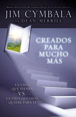 Creados Para Mucho Mas: La Vida Que Tienes vs. La Vida Que Dios Quiere Para Ti - Cymbala, Jim, and Merrill, Dean