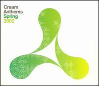 Cream Anthems: Spring 2002 - Various Artists