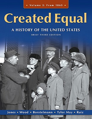 Created Equal: A History of the United States, Brief Edition, Volume 2 - Jones, Jacqueline A., and Wood, Peter H., and Borstelmann, Thomas