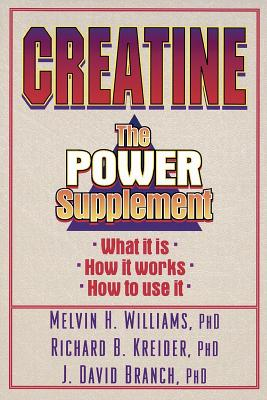 Creatine: The Power Supplement: The Power Supplement - Williams, Melvin H, Ph.D., and Branch, J David, and Kreider, Richard, Dr.