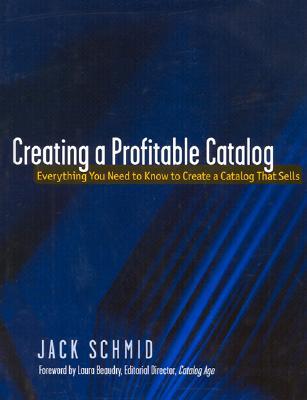 Creating a Profitable Catalog - Schmid, Jack, and Schmid Jack