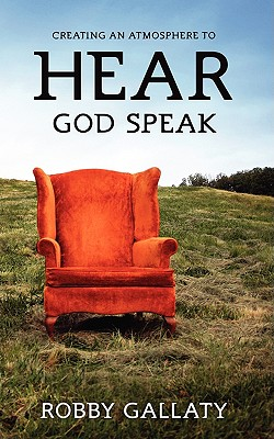 Creating an Atmosphere to Hear God Speak - Gallaty, Robby