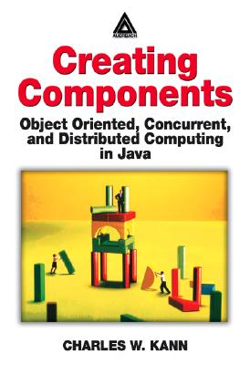 Creating Components: Object Oriented, Concurrent, and Distributed Computing in Java - Kann, Charles W