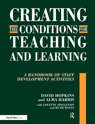 Creating Conditions for Teaching and Learning - Hopkins, David, and Harris, Alma