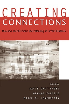 Creating Connections: Museums and the Public Understanding of Current Research - Nye, Bill, and Chittenden, David (Editor), and Farmelo, Graham (Editor)