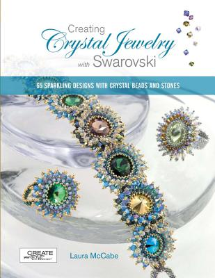 Creating Crystal Jewelry with Swarovski: 65 Sparkling Designs with Crystal Beads and Stones - McCabe, Laura