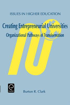Creating Entrepreneurial Universities - Clark, Burton R, Professor