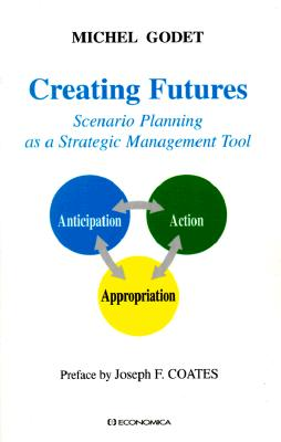 Creating Futures: Scenario Planning as Strategic Management Tool - Godet, Michel