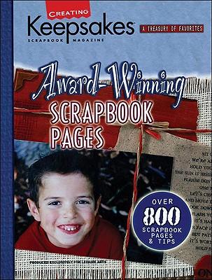 Creating Keepsakes Award-Winning Scrapbook Pages (Leisure Arts #15932) - Crafts Media LLC, and Creating Keepsakes (Compiled by)