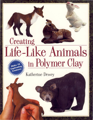 Creating Life-Like Animals in Polymer Clay - Dewey, Katherine