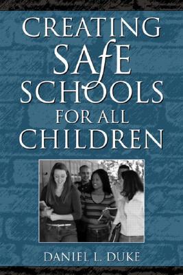 Creating Safe Schools for All Children - Duke, Daniel Linden