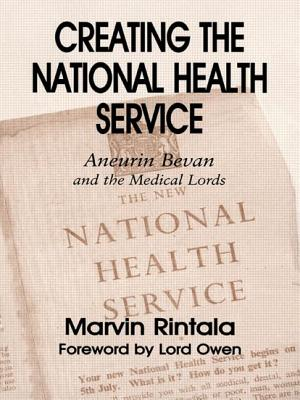 Creating the National Health Service: Aneurin Bevan and the Medical Lords - Rintala, Marvin